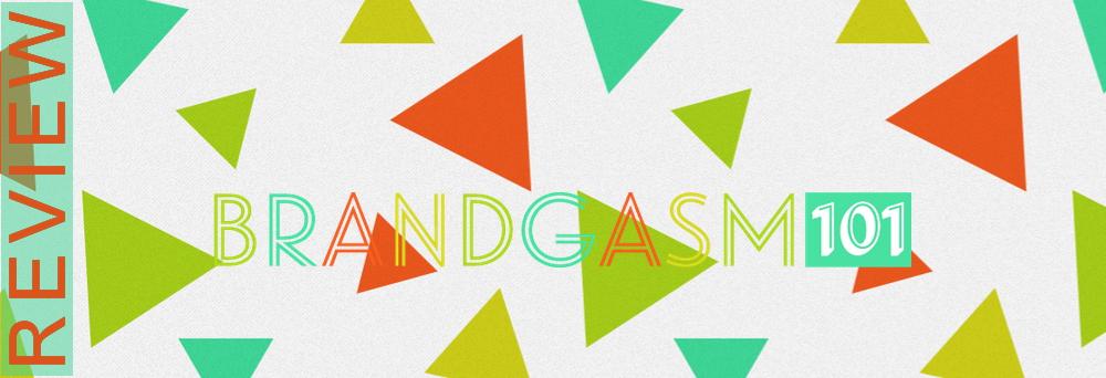 review of brandgasm101
